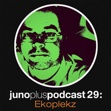 2012-02-29 - Ekoplekz - Juno Plus Podcast 29.jpg