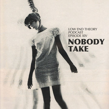 2010-04-01 - Nobody, Take - Low End Theory Podcast 14.jpg