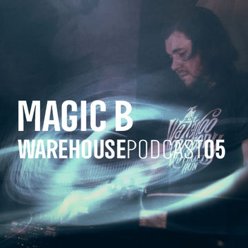 2014-09-25 - Magic B - Warehouse Podcast 05.jpg
