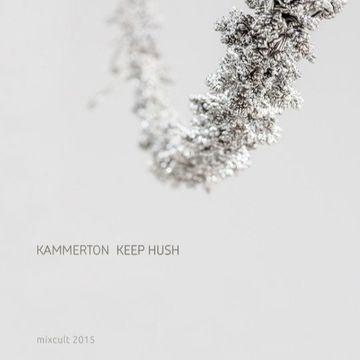 2015-09-15 - Kammerton - Keep Hush (MixCult Podcast 159