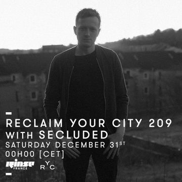 2016-12-31 - Secluded - Reclaim Your City 209, Rinse FM France.jpg