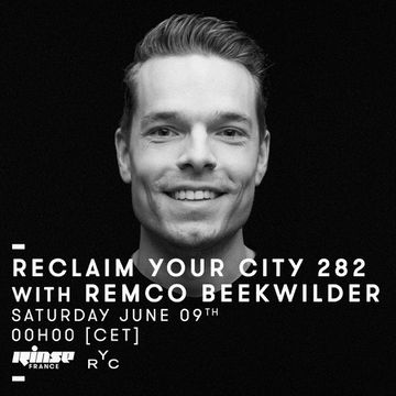 2018-06-09 - Remco Beekwilder - Reclaim Your City 282, Rinse FM France.jpg