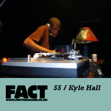 2009-06-08 - Kyle Hall - FACT Mix 55.jpg