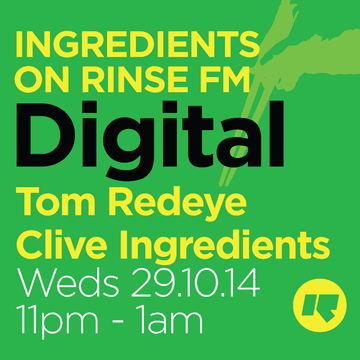 2014-10-29 - Digital, Tom Redeye, Clive Ingredients - Ingredients, Rinse FM.png