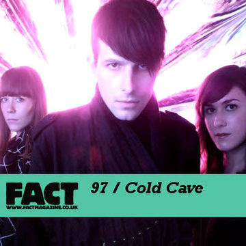 2009-11-02 - Cold Cave - FACT Mix 97.jpg