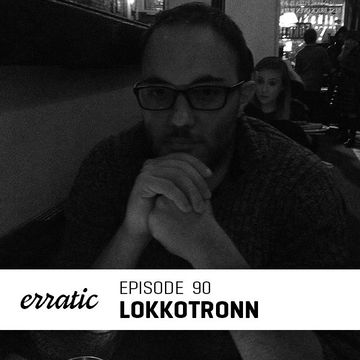 2014-11-14 - LoKKoTRONN - Erratic Podcast 90.jpg