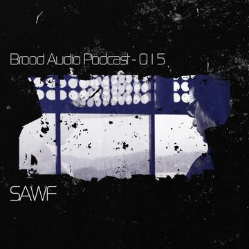 2012-03-14 - Sawf - Brood Audio Podcast (BAP015).jpg