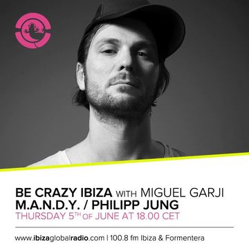2014-06-05 - Philipp Jung - Be Crazy Ibiza Radio Show, Ibiza Global Radio.jpg