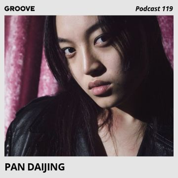 2017-08-11 - Pan Daijing - Groove Podcast 119.jpg