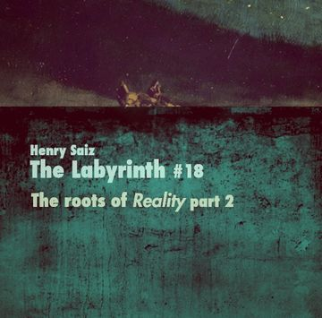 2014-01-06 - Henry Saiz - Roots Of 'Reality' Pt.2 (The Labyrinth 18).jpg
