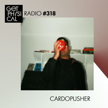 2017-12-05 - Cardopusher - Get Physical Radio 318.jpg