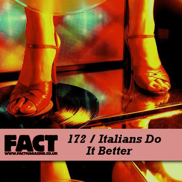2010-08-02 - Italians Do It Better - FACT Mix 172.jpg