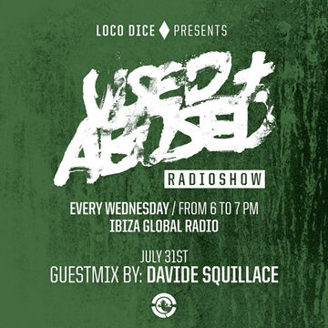 2013-07-31 - Davide Squillace - USED + ABUSED Radio Show, Ibiza Global Radio.jpg
