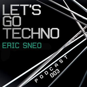 2013-05-27 - Eric Sneo - Let's Go Techno Podcast 003.jpg