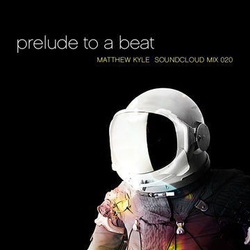 2012-02-26 - Matthew Kyle - Prelude To A Beat (Soundcloud Mix 020).jpg