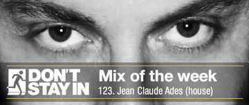 2012-03-16 - Jean Claude Ades - Don't Stay In Mix Of The Week 123.jpg