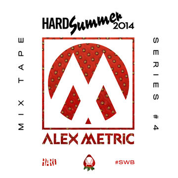 2014-06-03 - Alex Metric - HARD Summer 2014 Mixtape 4.jpg