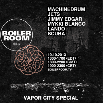 2013-10-10 - Boiler Room Berlin (Vapor City Special).png