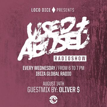 2013-08-14 - Oliver $ - USED + ABUSED 11, Ibiza Global Radio.jpg