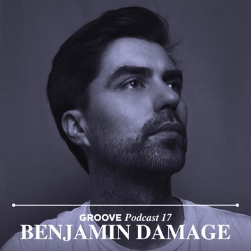 2013-03-18 - Benjamin Damage - Groove Podcast 17.jpg