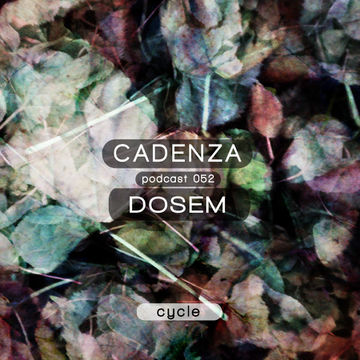 2013-02-20 - Dosem - Cadenza Podcast 052 - Cycle.jpg