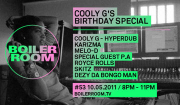2011-05-10 - Boiler Room 53 - Cooly G's Birthday Special.jpg