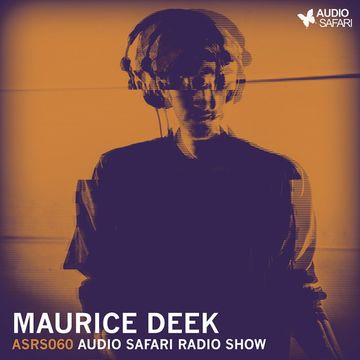 2015-12-12 - Maurice Deek - Audio Safari Radio Show 060.jpg