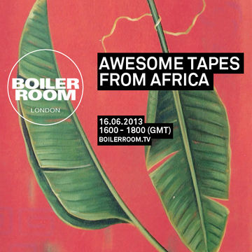 2013-06-15 - Awesome Tapes From Africa @ Boiler Room.jpg