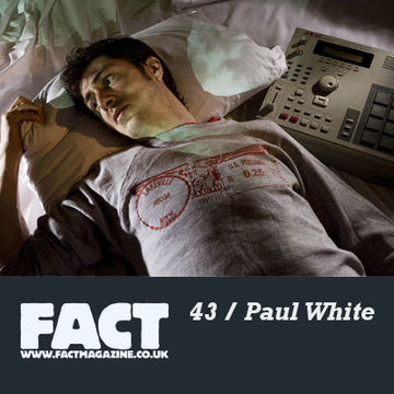 2009-04-22 - Paul White - FACT Mix 43.jpg