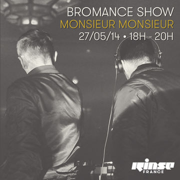2014-05-27 - Monsieur Monsieur - Bromance & Friends, Rinse FM France.jpg