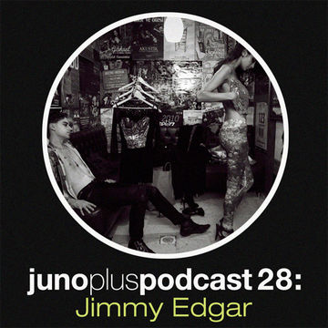 2011-02-15 - Jimmy Edgar - Juno Plus Podcast 28.jpg