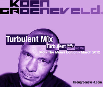 2012-03-16 - Koen Groeneveld - Turbulent Mix 043 (The Miami Edition).jpg