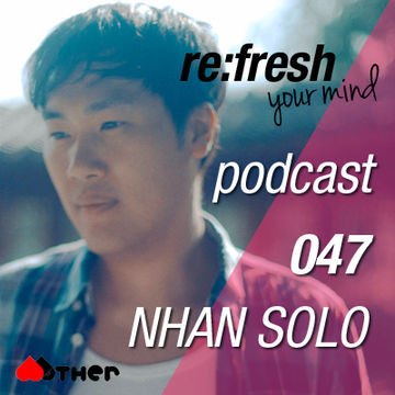 2012-09-17 - Nhan Solo - ReFresh Music Podcast 47.jpg