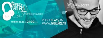 2014-05-09 - nd baumecker - The Input Output Putput Show, RadioJAZZ.FM.jpg