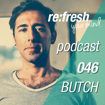 2012-09-09 - Butch - ReFresh Music Podcast 46.jpg