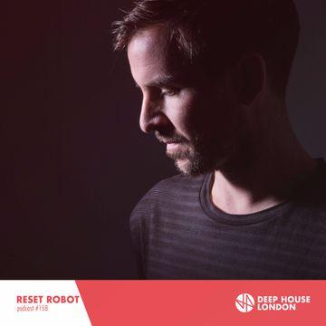 2017 07 14 reset robot deep house london mix 158 dj for Deep house london
