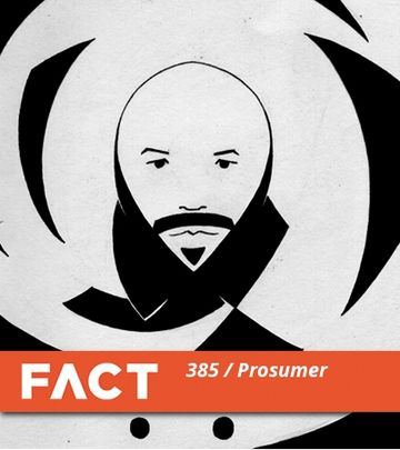 2013-06-03 - Prosumer - FACT Mix 385.jpg