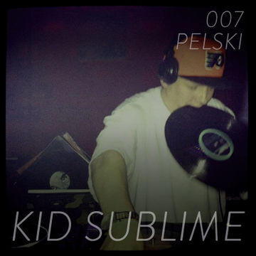2013-11-28 - Kid Sublime - Pelski Podcast 007.jpg