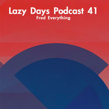 2014-05-31 - Fred Everything - Lazy Days Podcast 41.jpg