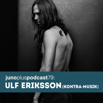 2014-01-27 - Ulf Eriksson - Juno Plus Podcast 79.jpg