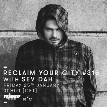 2019-01-25 - Sev Dah - Reclaim Your City 315, Rinse FM France.jpg