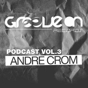 2012-08-22 - Andre Crom - Groove On Podcast Vol.3.jpg