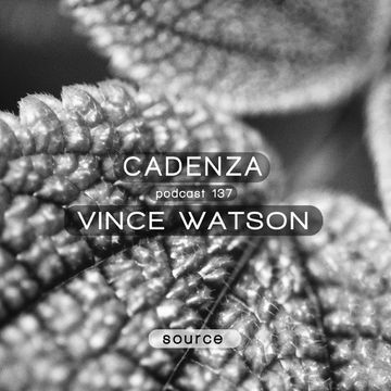 2014-10-08 - Vince Watson - Cadenza Podcast 137 - Source.jpg