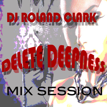 2012-02-22 - Roland Clark - Delete Deepness Mix Session.jpg