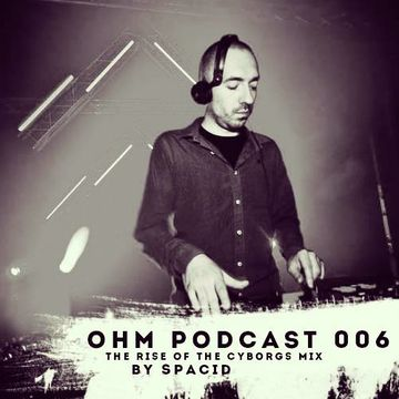 2013-09-13 - Spacid - The Rise Of The Cyborg Mix (Ohm Podcast 006).jpg