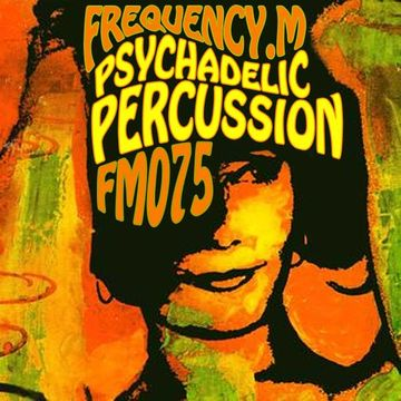 2014-03-17 - Frequency.M - Psychadelic Percussion (fm075).jpg