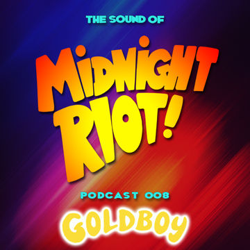 2014-11-30 - Goldboy - The Sound Of Midnight Riot! Podcast 008.jpg