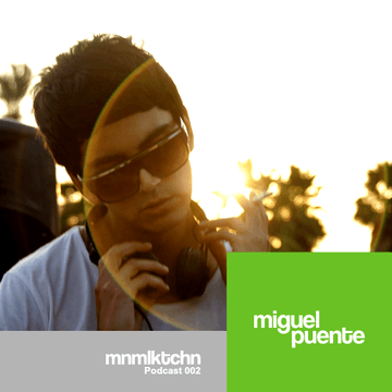 2010-10-15 - Miguel Puente - MNMLKTCHN Podcast 002.png