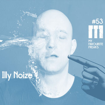 2014-02-18 - Illy Noize - My Favourite Freaks Podcast 53.jpg