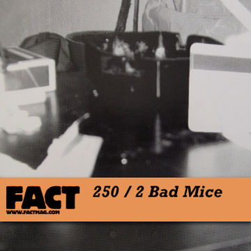 2011-05-23 - 2 Bad Mice - FACT Mix 250.jpg